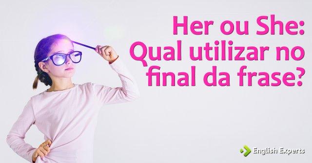 Her x She: Qual utilizar no final da frase?