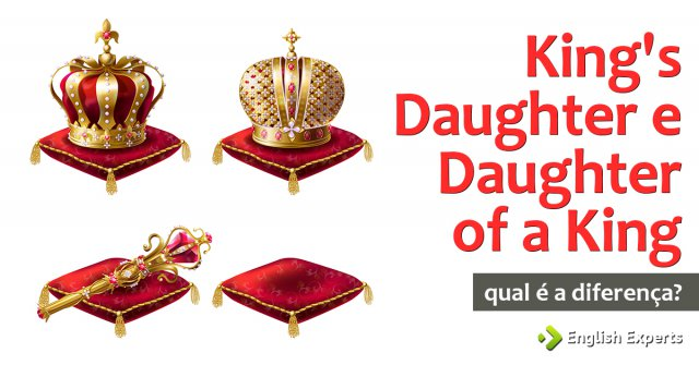Qual a diferença entre King's Daughter e Daughter of a King?