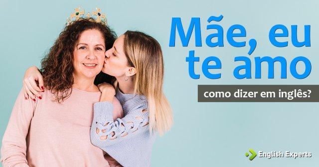 """Como dizer """"Mãe, eu te amo"""" em inglês"""
