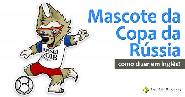 Como dizer ''Mascote da Copa da Rússia'' em inglês