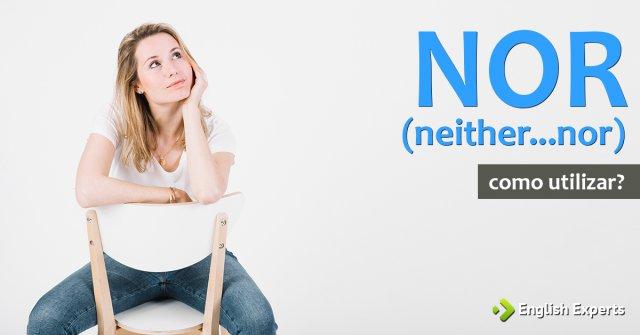 """Uso de NOR (da expressão """"neither...nor"""")"""