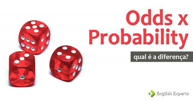 Odds x Probability: Qual a diferença