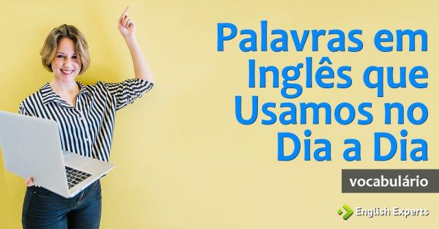 Lindo Em Ingles Tradução: Palavras Em Inglês Que Usamos No Dia A Dia