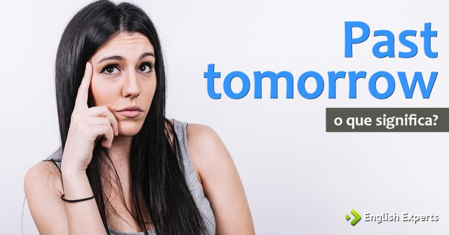 """Significado de """"past tomorrow"""""""