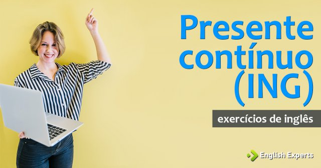 Exercício de Inglês: Presente contínuo (ING)