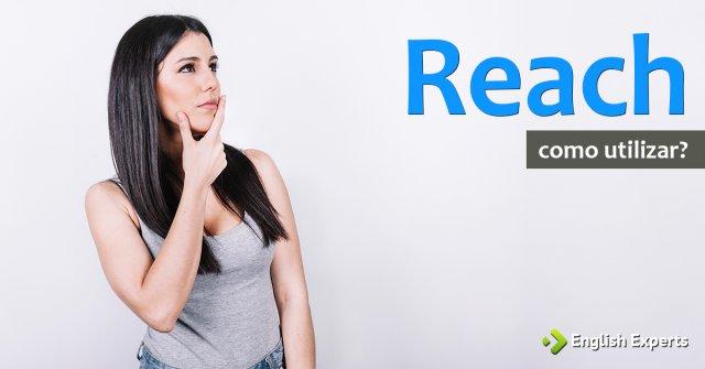 Reach: Como utilizar em inglês?