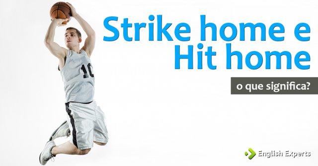 """Significado de ''strike home"""" e """"hit home"""""""