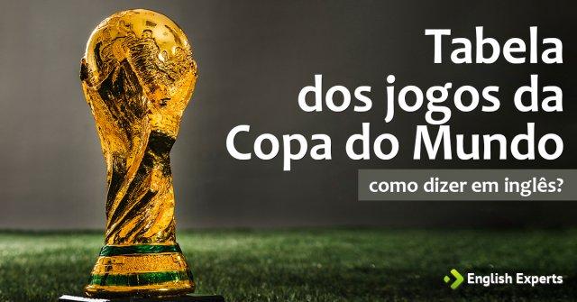 """Como dizer """"Tabela dos jogos da Copa do Mundo"""" em inglês"""