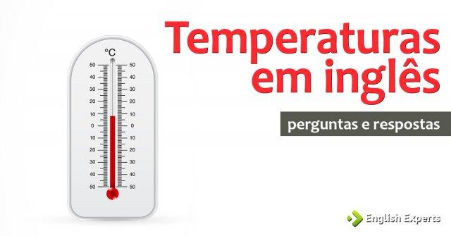 Perguntar e Responder sobre temperaturas em inglês