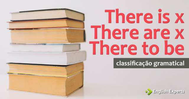 There is x There are x There to be: Classificação gramatical