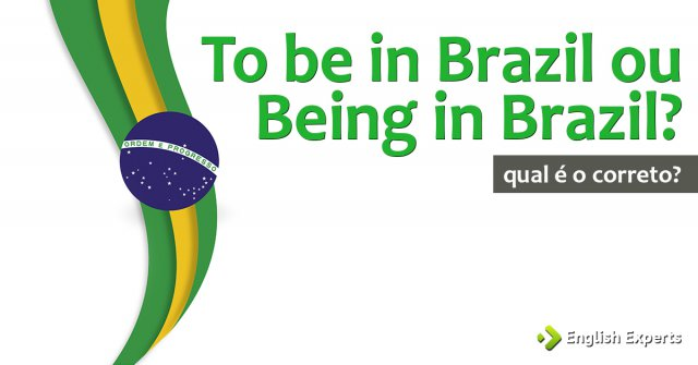 To be in Brazil ou Being in Brazil?