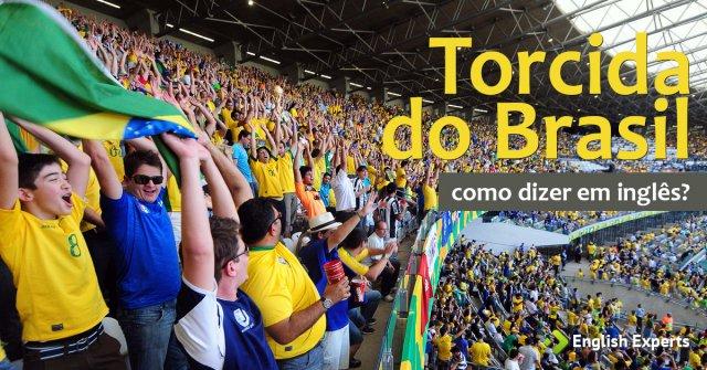 """Como dizer """"Torcida do Brasil, Torcedor do Brasil"""" em inglês"""