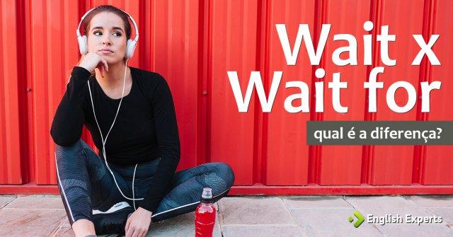 Wait x Wait for: Qual a diferença