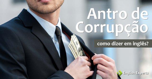 """Como dizer """"Antro de corrupção"""" em inglês"""