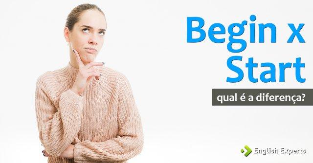 Begin x Start: Qual a Diferença?