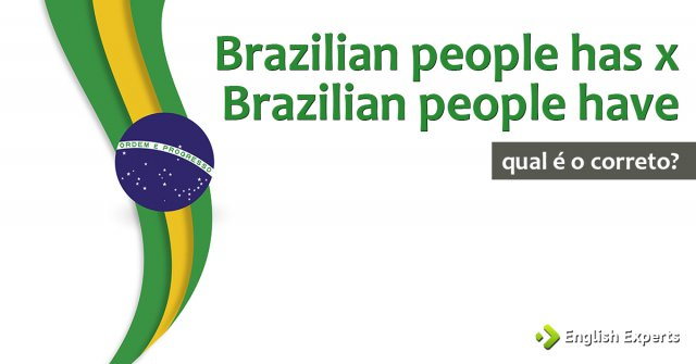 Brazilian people has... x Brazilian people have...