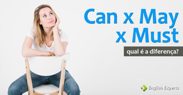 Can x May x Must: Qual a diferença?