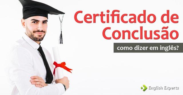 """Como dizer """"Certificado de conclusão"""" em inglês"""