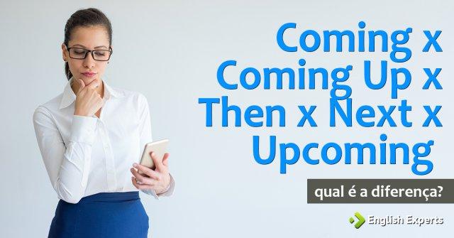 Coming x Coming Up x Next x Upcoming: Qual a diferença?