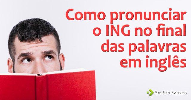 """Como pronunciar o """"ING"""" no final das palavras em inglês"""