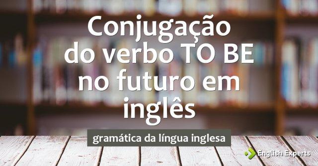Conjugação do verbo TO BE no futuro em inglês