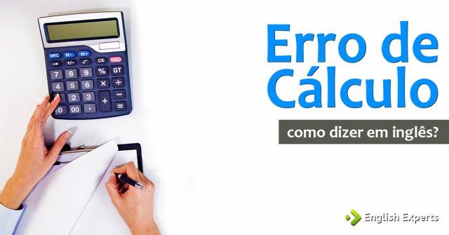 """Como dizer """"Erro de cálculo"""" em inglês"""