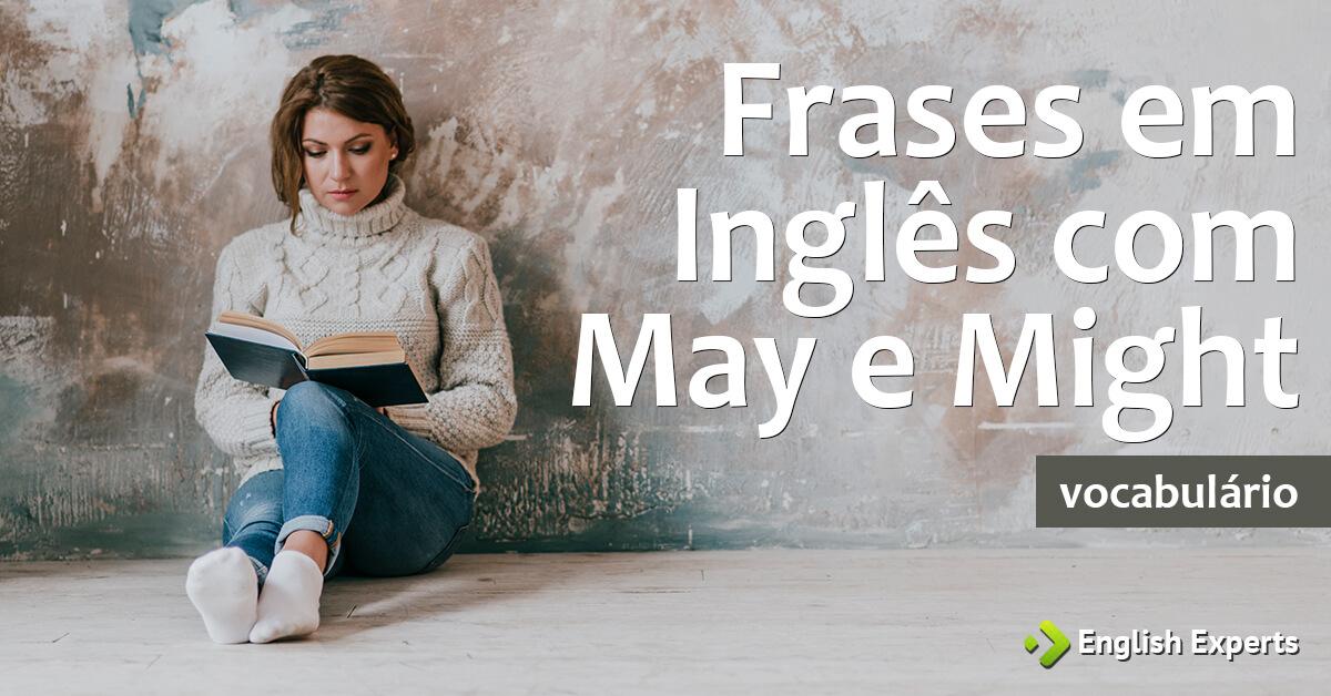 Frases Tristes Em Inglês Com Tradução: Frases Em Inglês Com May E Might (com Tradução)
