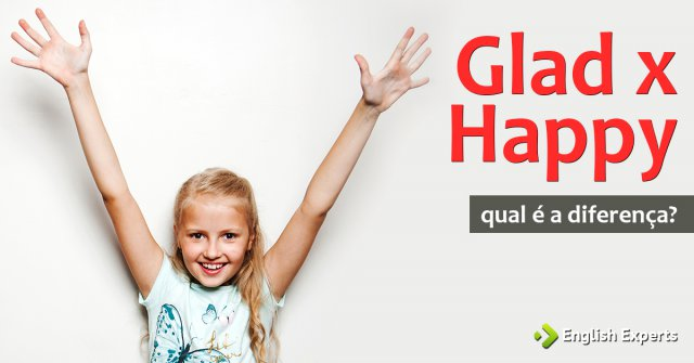 Glad x Happy: Qual a diferença