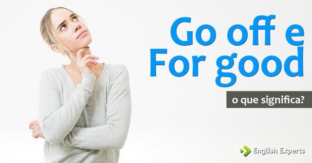"""Significados de """"Go off e For good"""""""