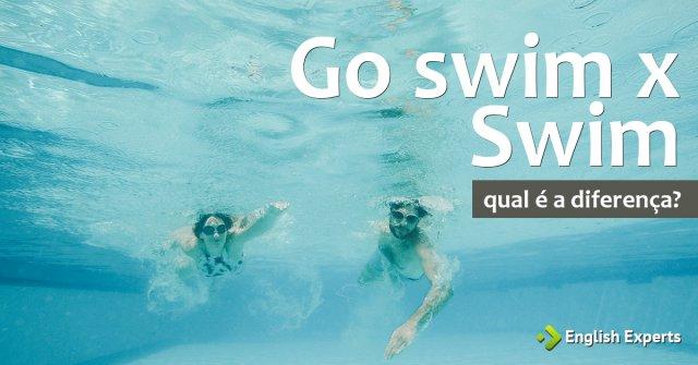 Go swim or swim?