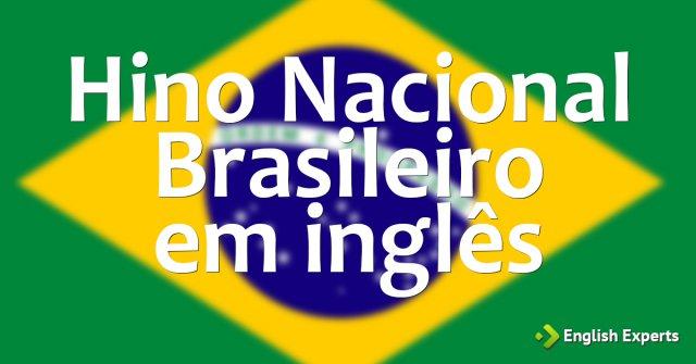 Hino Nacional Brasileiro em inglês