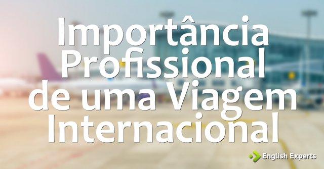 Importância Profissional de uma Viagem Internacional