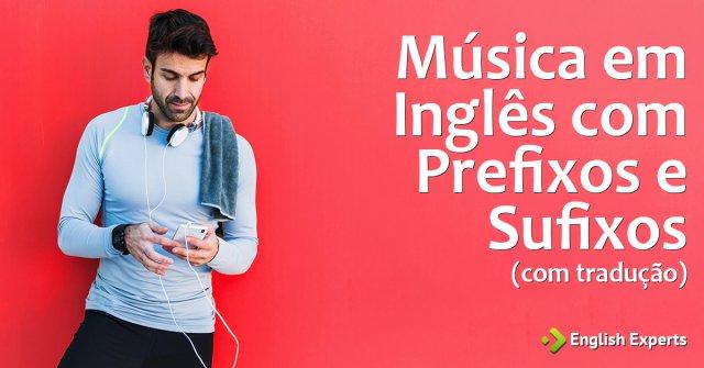 Música em Inglês com Prefixos e Sufixos (com tradução)