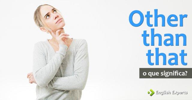"Tradução de ""other than that"""
