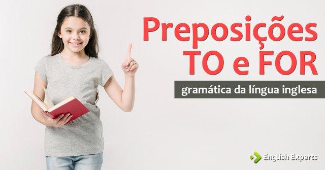 Preposições TO e FOR