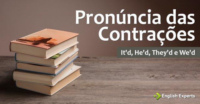 Pronúncia das contrações It'd/He'd/They'd/We'd