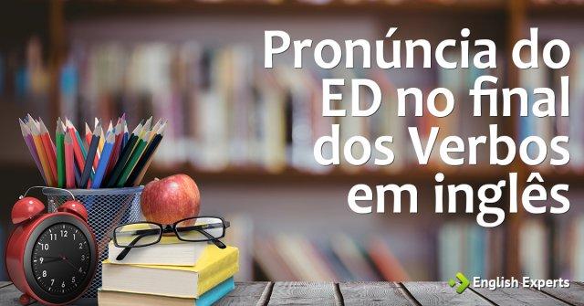 Por que nativos não pronunciam o ED no final dos verbos?