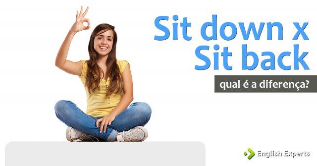 Diferença entre: Sit down x Sit back