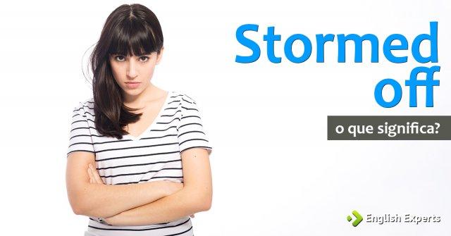 Significado de Stormed off