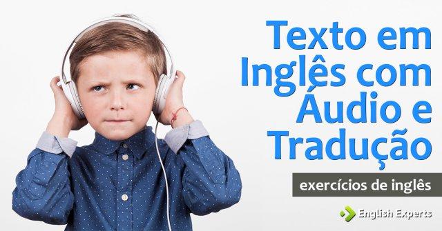 Exercício: Texto em Inglês com Áudio e Tradução