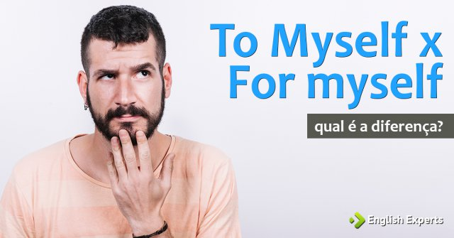 To Myself x For myself: Qual é a diferença?