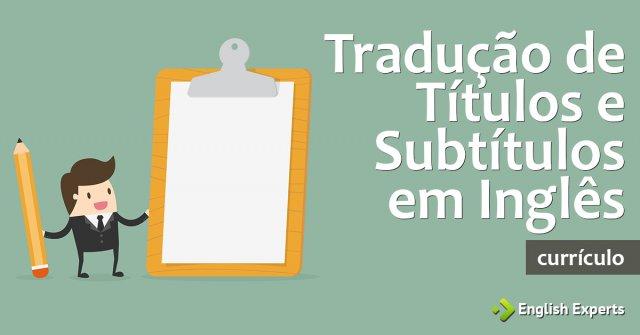 Tradução de Títulos e Subtítulos em Inglês em Currículo