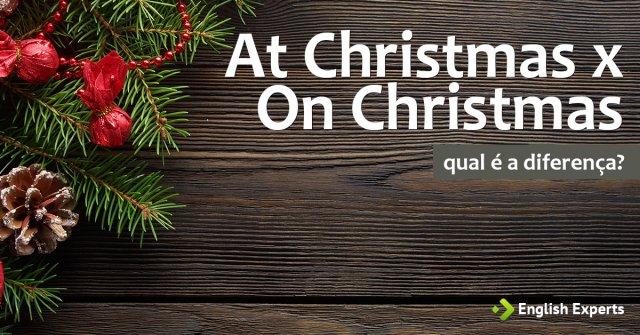 At Christmas x On Christmas: Qual é a diferença
