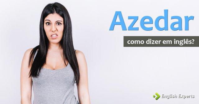"""Como dizer """"Azedar"""" em inglês"""