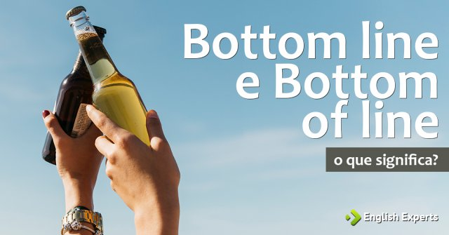 "Significado de ""Bottom line e Bottom of line"""