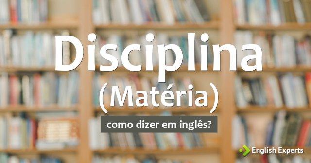 """Como dizer """"disciplina, matéria"""" em inglês"""