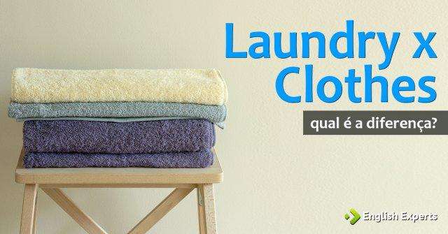 Laundry x Clothes: Qual a diferença