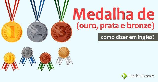 """Como dizer """"Medalha de (ouro, prata, bronze)"""" em inglês"""