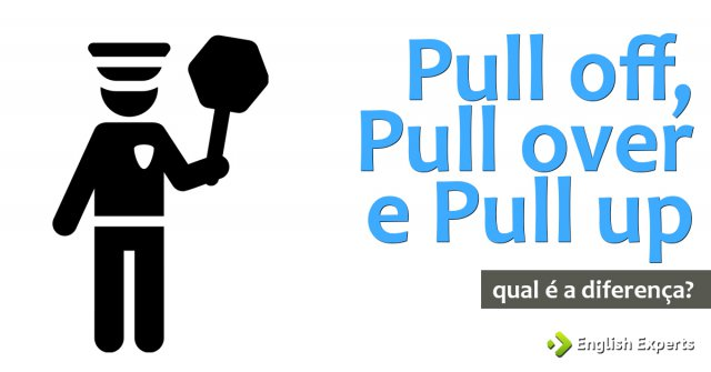 Pull off, Pull over e Pull up: Qual é a diferença?