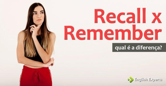 Recall x Remember: Qual a diferença?